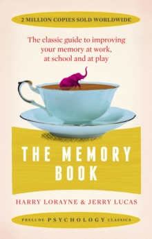 The Memory Book : The classic guide to improving your memory at work, at school and at play, Paperback / softback Book