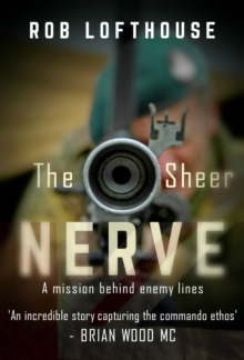 The Sheer Nerve : A Mission Behind Enemy Lines, Paperback / softback Book