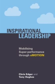 Inspirational Leadership : Mobilising Super-Performance Through Emotion, Paperback / softback Book