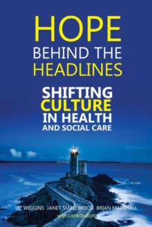 Hope Behind the Headlines : Shifting Culture in Health and Social Care, Paperback Book