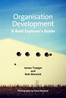 Organisation Development : A Bold Explorer's Guide, Paperback Book
