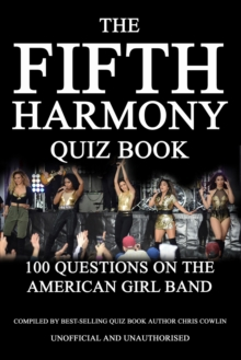 The Fifth Harmony Quiz Book : 100 Questions on the American Girl Band, PDF eBook