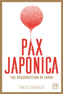 Pax Japonica : The Resurrection of Japan, Hardback Book