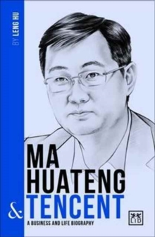 Ma Huateng and Tencent : A Biography of One of China's Greatest Entrepreneurs, Paperback Book