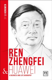 Ren Zhengfei and Huawei : A Biography of One of China's Greatest Entrepreneurs, Paperback Book