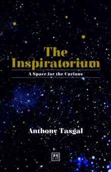 The Inspiratorium : A Space for the Curious, Hardback Book