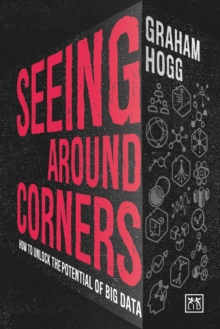 Seeing Around Corners : How culture will unlock the potential of big data, Hardback Book