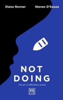 Not Doing : The Art of Turning Struggle into Ease, Paperback Book