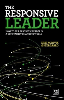 The Responsive Leader : How to be a fantastic leader in a constantly changing world, Paperback Book