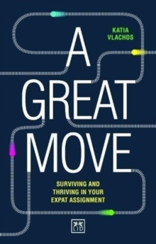 A Great Move : Surviving and thriving in your expat assignment, Paperback / softback Book