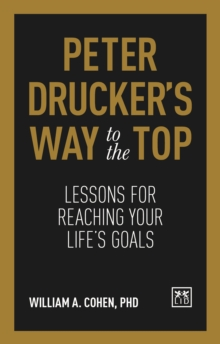 Peter Drucker's Way To The Top : Lessons for reaching your life's goals, Hardback Book