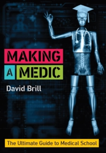 Making a Medic : The Ultimate Guide to Medical School, Paperback / softback Book
