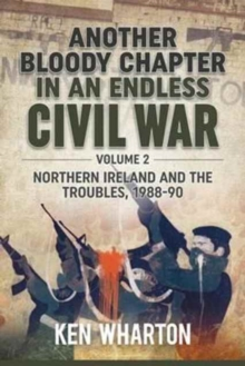 Another Bloody Chapter in an Endless Civil War Volume 2 : Northern Ireland and the Troubles 1988-90, Hardback Book