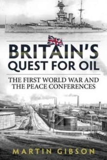 Britain's Quest for Oil : The First World War and the Peace Conferences, Hardback Book