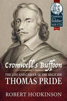 Cromwell's Buffoon : The Life and Career of the Regicide, Thomas Pride, Hardback Book