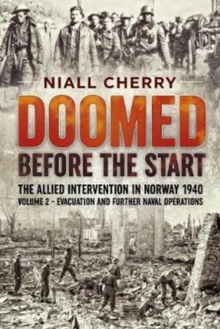 Doomed Before the Start Volume 2 : The Allied Intervention in Norway 1940 - Evacuation and Further Naval Operations, Hardback Book