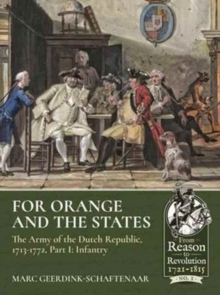 For Orange and the States : The Army of the Dutch Republic, 1713-1772 Part I: Infantry Part I, Paperback Book