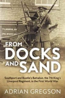 From Docks and Sand : Southport and Bootle'S Battalion, the 7th King'S Liverpool Regiment, in the First World War, Hardback Book