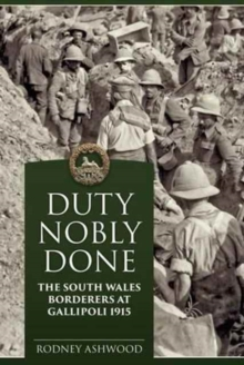 Duty Nobly Done : The South Wales Borderers at Gallipoli 1915, Hardback Book