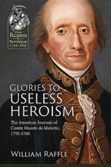 Glories to Useless Heroism : The Seven Years' War in North America from the French Journals of Comte Maures De Malartic, 1755-1760, Paperback Book