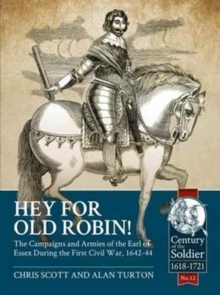 Hey for Old Robin! : The Campaigns and Armies of the Earl of Essex During the First Civil War, 1642-44, Paperback Book