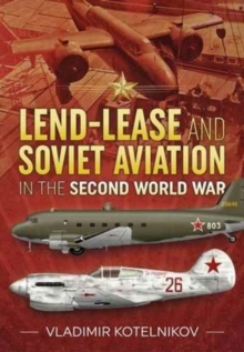 Lend-Lease and Soviet Aviation in the Second World War, Hardback Book