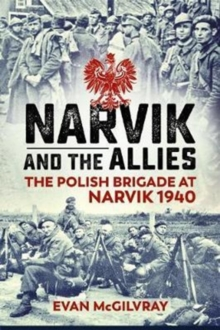 Narvik and the Allies : The Polish Brigade at Narvik 1940, Paperback Book