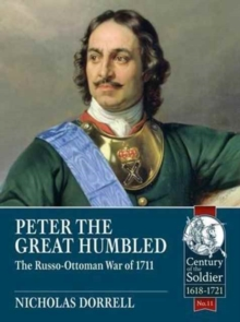 Peter the Great Humbled : The Russo-Ottoman War of 1711, Paperback Book