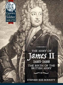 The Army of James II, 1685-1688 : The Birth of the British Army, Paperback Book