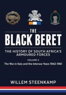 The Black Beret: the History of South Africa'S Armoured Forces : Volume 2: the Italian Campaign 1943-45 and Post-War South Africa 1946-1961, Hardback Book