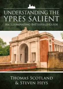Understanding the Ypres Salient : An Illuminating Battlefield Guide, Paperback Book
