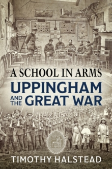 A School in Arms : Uppingham and the Great War, Hardback Book