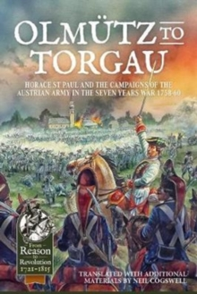 Olmutz to Torgau : Horace St Paul and the Campaigns of the Austrian Army in the Seven Years War 1758-60, Hardback Book
