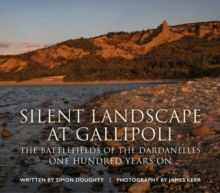 Silent Landscape at Gallipoli : The Battlefields of the Dardanelles, One Hundred Years on, Hardback Book