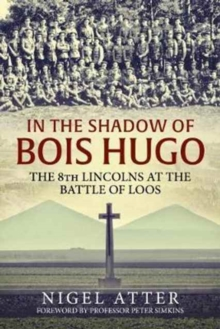 In the Shadow of Bois Hugo : The 8th Lincolns at the Battle of Loos, Paperback / softback Book