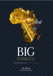 Big Barrels : African Oil and Gas and the Quest for Prosperity, EPUB eBook
