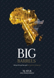 Big Barrels : African Oil and Gas and the Quest for Prosperity, Hardback Book