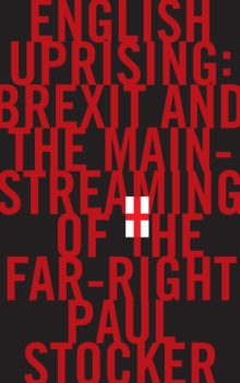 English Uprising : Brexit and the Mainstreaming of the Far-Right, Hardback Book