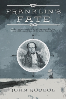 Franklin's Fate : an investigation into what happened to the lost 1845 expedition of Sir John Franklin, Hardback Book