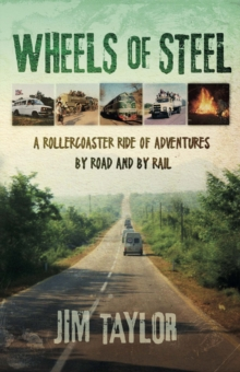 Wheels of Steel : a rollercoaster ride of adventures by road and by rail, Paperback / softback Book