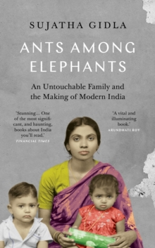 Ants Among Elephants : An Untouchable Family and the Making of Modern India, Hardback Book