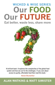 Our Food Our Future : Eat Better, Waste Less, Share More, Paperback Book