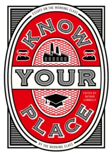 Know Your Place : Essays on the Working Class by the Working Class, Hardback Book