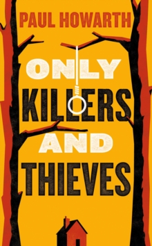Only Killers and Thieves, Hardback Book