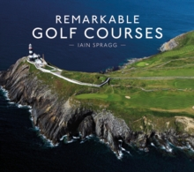 Remarkable Golf Courses, Hardback Book