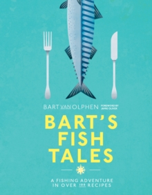 Bart's Fish Tales : A fishing adventure in over 100 recipes, Hardback Book