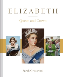 Elizabeth : The Queen and the crown, Hardback Book