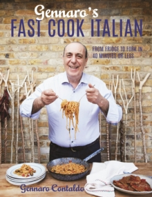 Gennaro's Fast Cook Italian : From fridge to fork in 40 minutes or less, Hardback Book