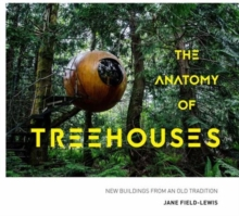 The Anatomy of Treehouses : New buildings from an old tradition, Hardback Book