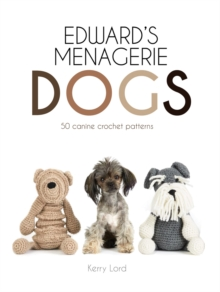 Edward's Menagerie: Dogs : 50 canine crochet patterns, Hardback Book